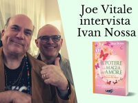 """Joe Vitale intervista Ivan Nossa in occasione dell'uscita de """"Il Potere e la Magia dell'Amore"""""""